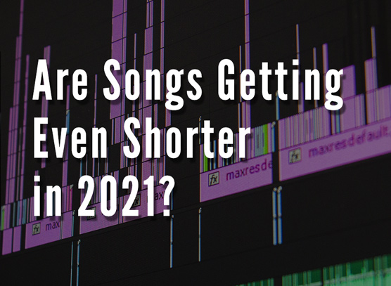Are Songs Getting Even Shorter in 2021?